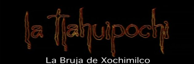 "Todo listo para la segunda temporada de ""Tlahuipochi, La Bruja de Xochimilco"""