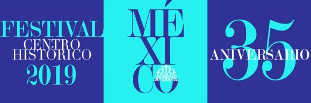 Todo listo para la edición 35° Festival del Centro Histórico de la Ciudad de México