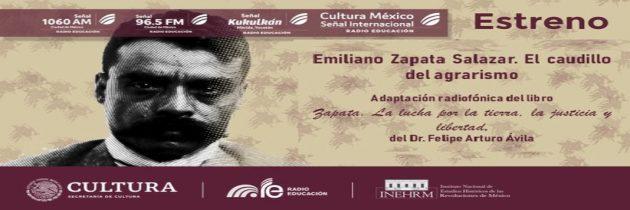 Basada en el libro Zapata. La lucha por la tierra, la justicia y libertad, se presenta una Radionovela de Emiliano Zapata