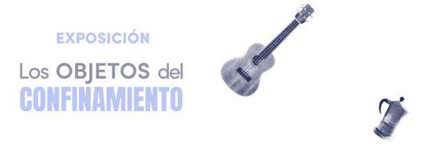 """El MODO presenta la exposición virtual """"Los Objetos del Confinamiento"""""""